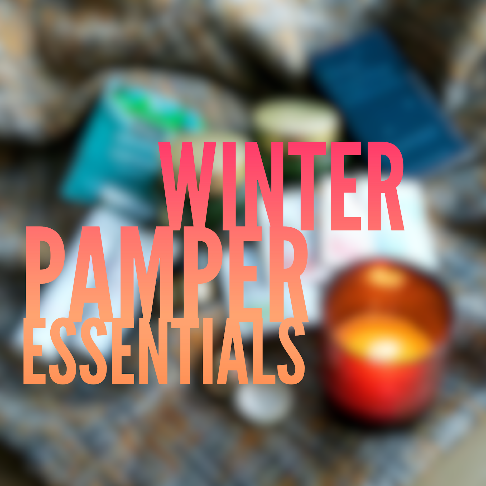Winter Pamper - All of the beauty and lifestyle bits to get you cosy, comfy and relaxed