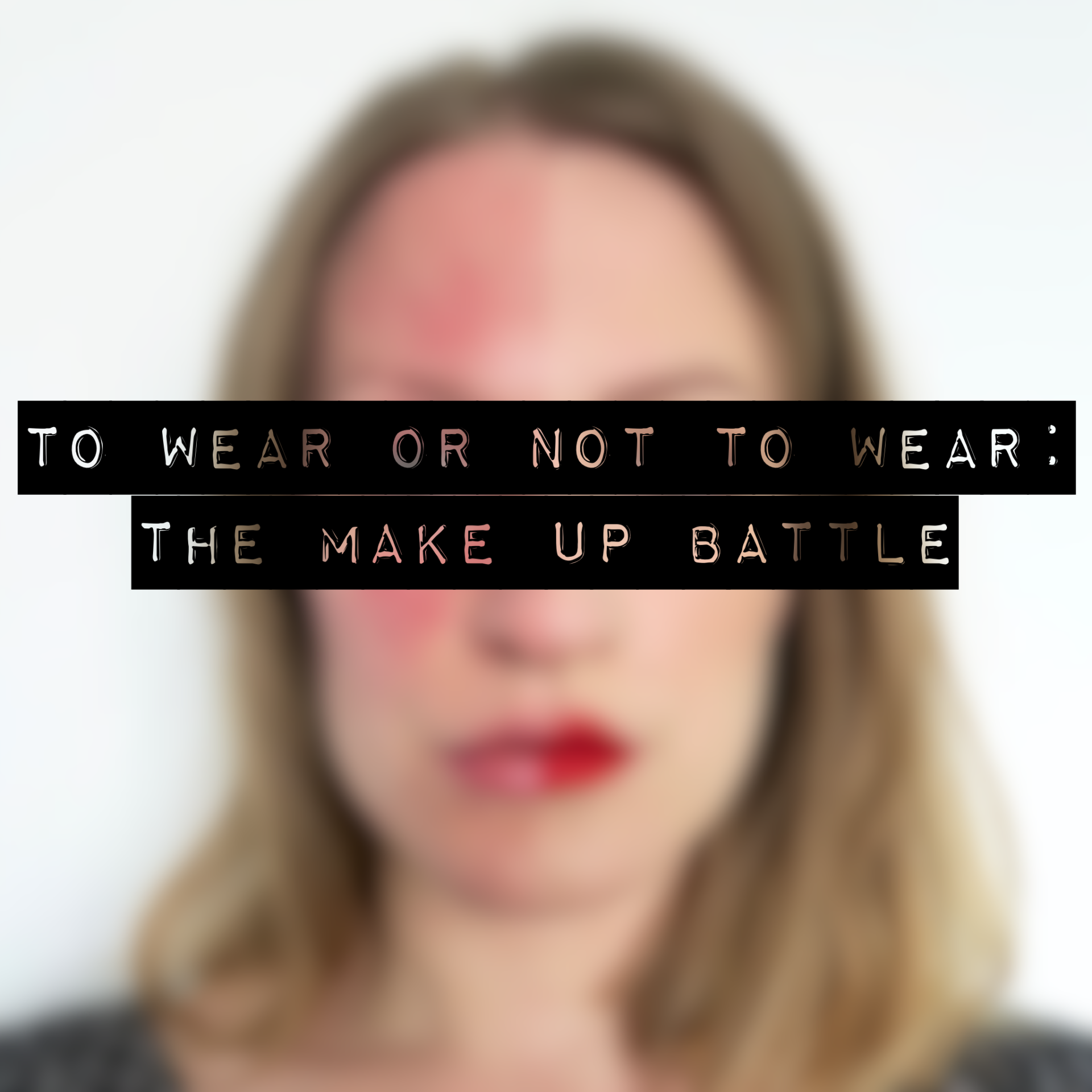 To Wear Or Not To Wear: The Make Up Battle. How I feel about make up, as someone with rosacea.