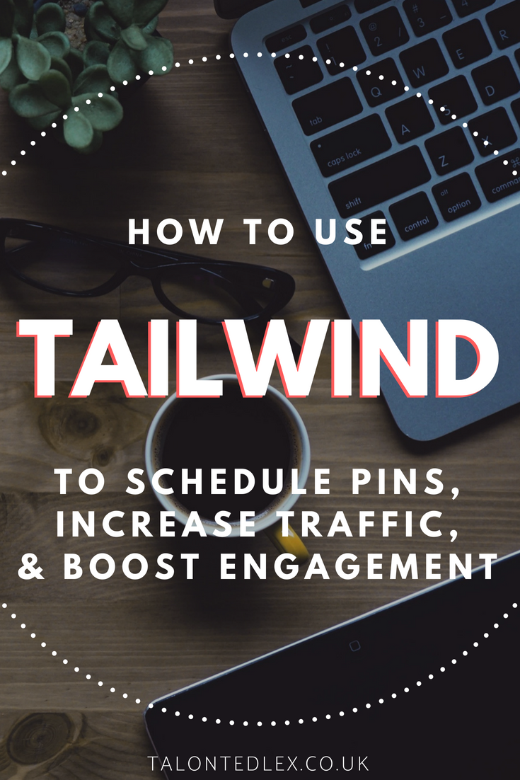 How to use Tailwind to schedule pins, increase traffic, and boost engagement. How to use Pinterest for your blog. Pinterest tips and Tailwind advice. #talontedlex #pinteresttips #pinterestadvice