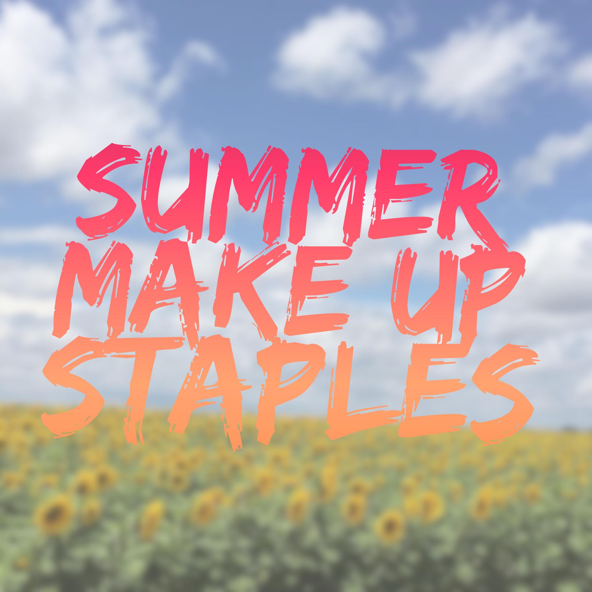 Summer Make Up Staples - Talonted Lex