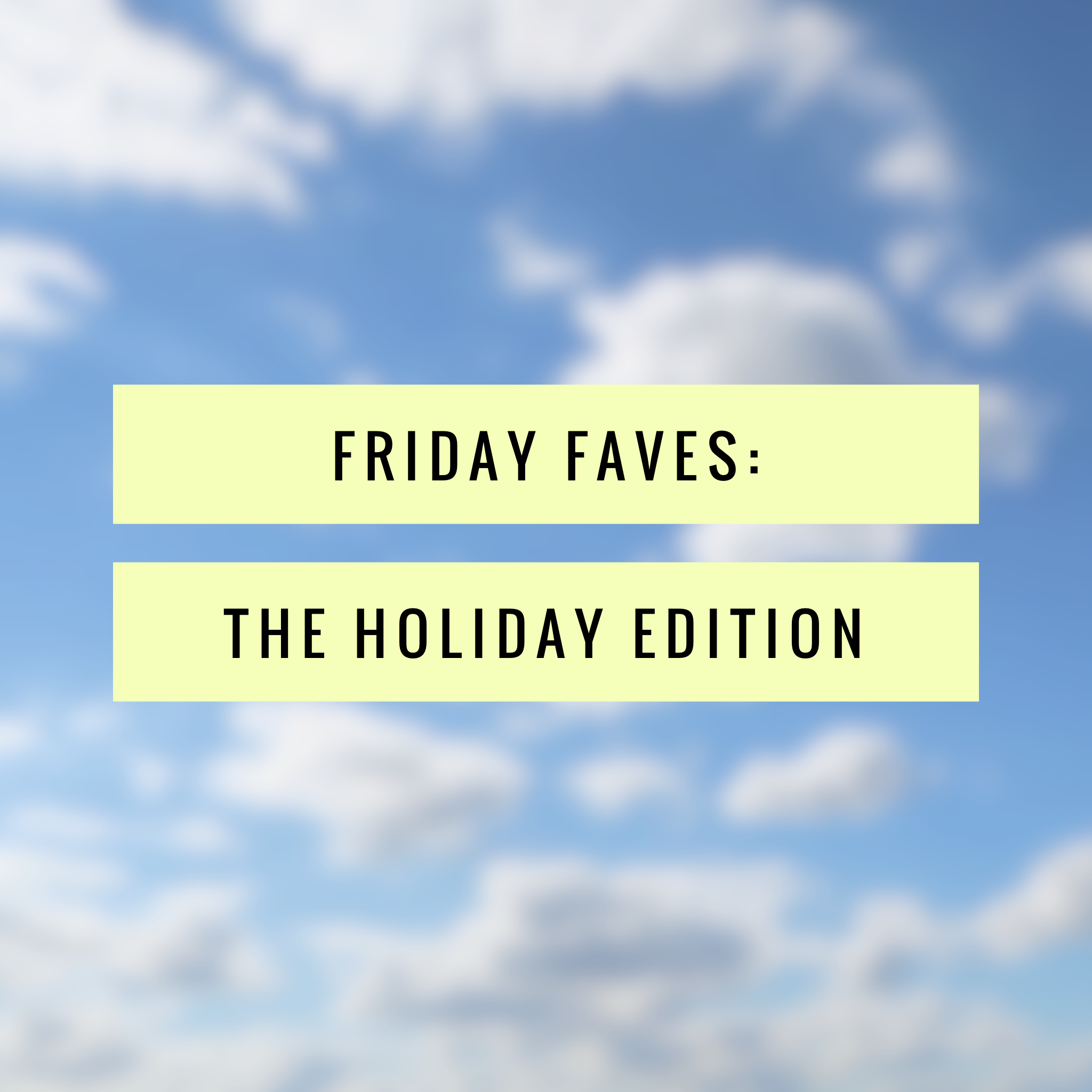 Friday Faves: the holiday edition