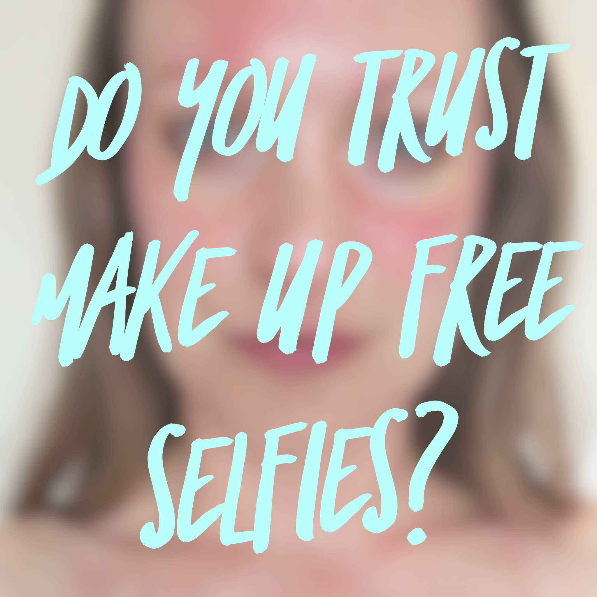 Do you trust make up free selfies?