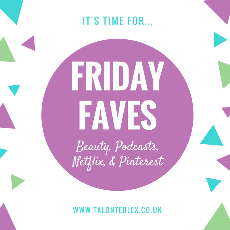 FRIDAY FAVES: Beauty, podcasts, Netflix, and Pinterest