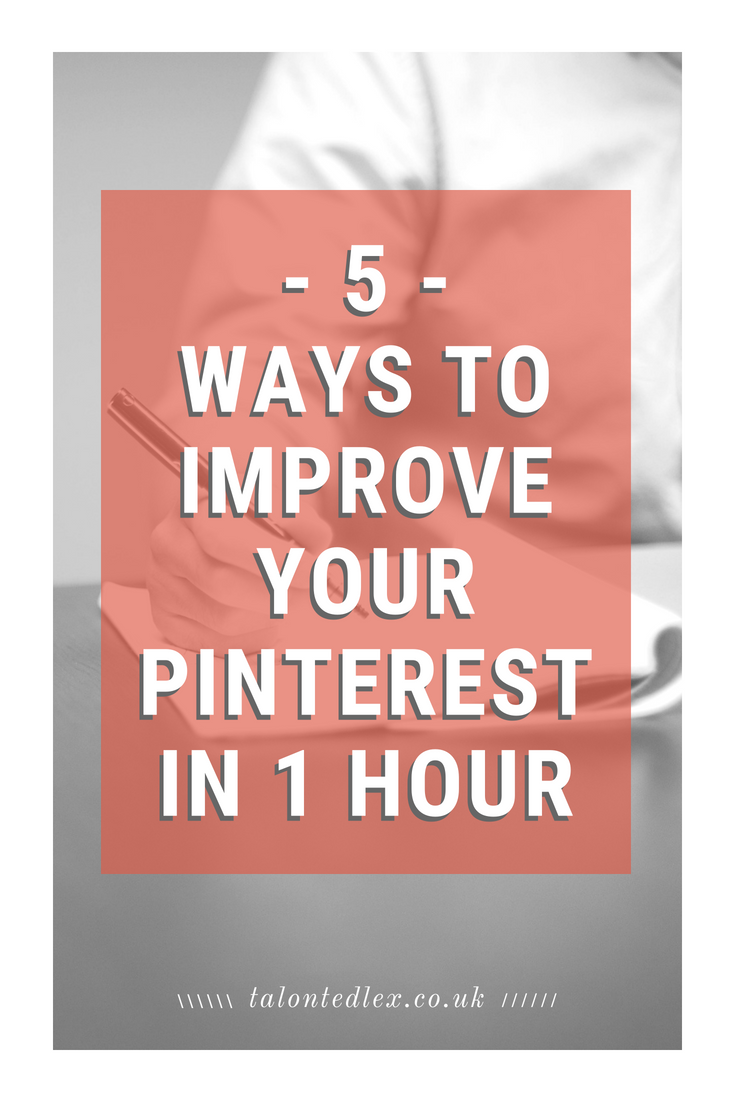 5 ways to improve your Pinterest account in 1 hour. How to use Pinterest for your blog. Pinterest tips and Tailwind advice. #talontedlex #pinteresttips #pinterestadvice