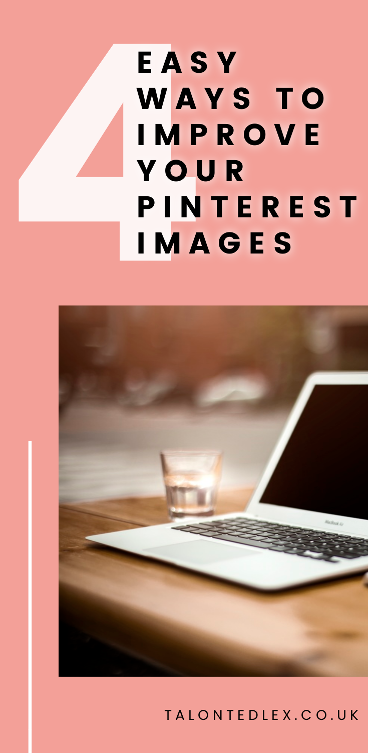 How to improve your images on Pinterest. Tips for Pinterest, advice for Pinterest. How to use Pinterest as a blogger or a business. #talontedlex #bloggingtips #pinteresttips