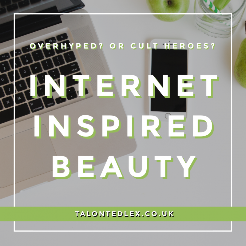 Internet inspired beauty: the make up and skincare that I was influenced to buy by the internet. Cult make up and skincare and whether I'd repurchase. Overrated beauty or must haves? #talontedlex #beautyproducts
