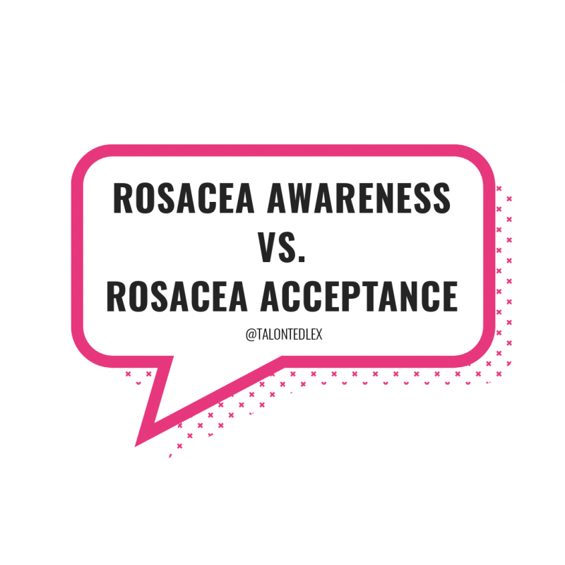 April is Rosacea Awareness Month and I've written my thoughts on why awareness isn't good enough anymore. Skin positivity blogger, living with rosacea. Tips for rosacea management. #talontedlex