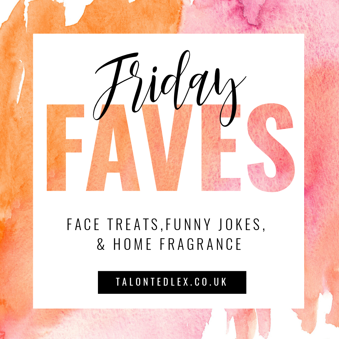 FRIDAY FAVES: Face Treats, Funny Jokes, and Home Fragrance