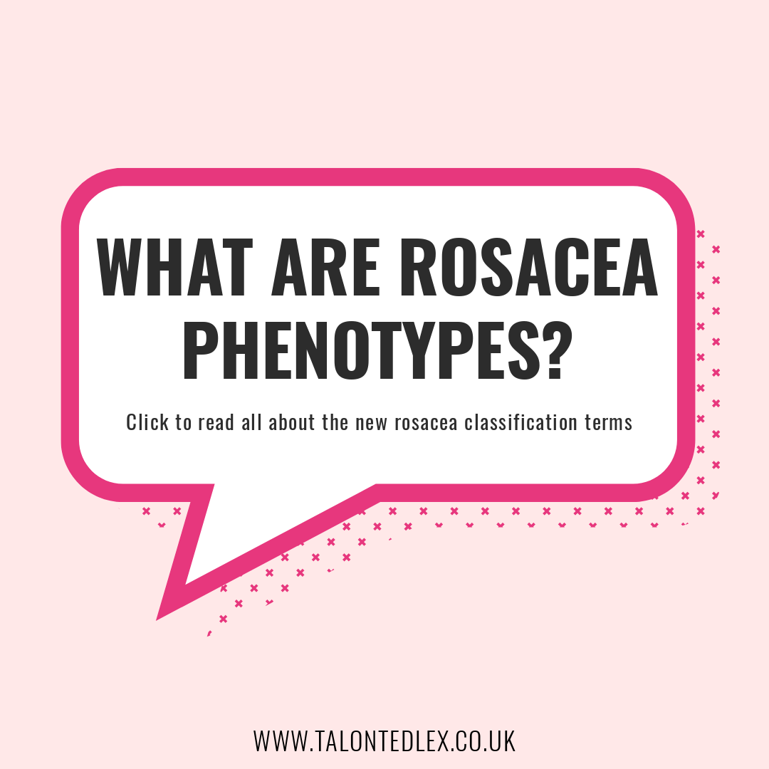 Rosacea phenotypes: what are they and why have rosacea classifications changed? Rosacea advice, rosacea tips from blogger Talonted Lex. Rosacea information and updates. #talontedlex #rosacea #rosaceatips