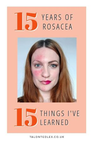 The 15 things I've learned in 15 years of rosacea. Rosacea advice and rosacea tips. Everything I know about rosacea. #talontedlex #rosaceasupport #skinpositivity #rosaceahelp